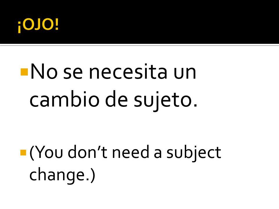 No se necesita un cambio de sujeto. (You dont need a subject change.)