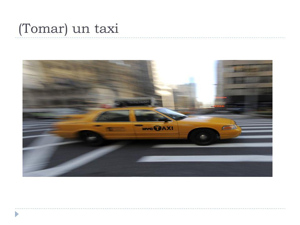(Tomar) un taxi