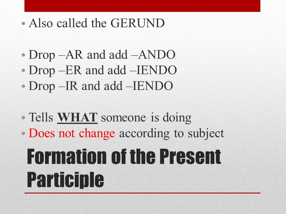 Stem changing verbs: -AR & -ER -AR and –ER stem changers DO NOT have a stem change in the present participle/gerund.