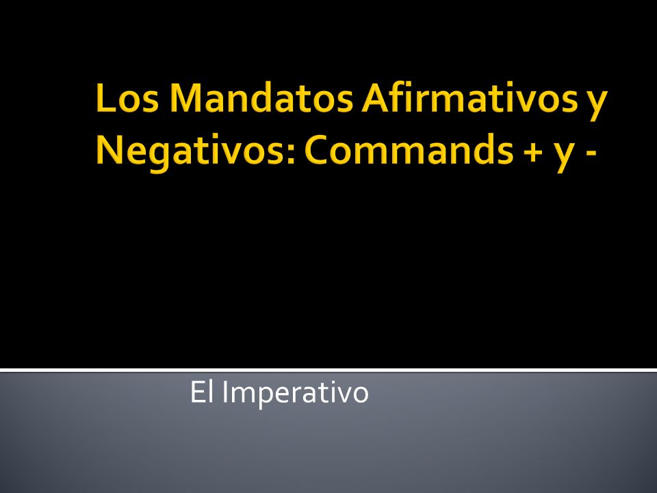 The forms of the Imperative are the same as the present subjunctive, except for the affirmative (+) tú and vosotros forms.
