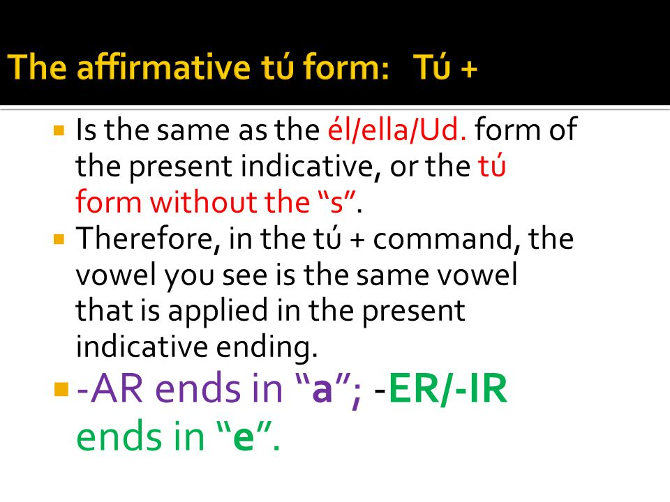 Is the same as the él/ella/Ud.form of the present indicative, or the tú form without the s.