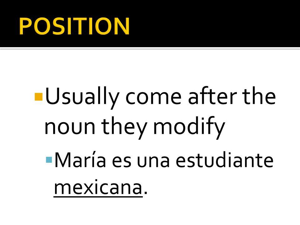 Usually come after the noun they modify María es una estudiante mexicana.