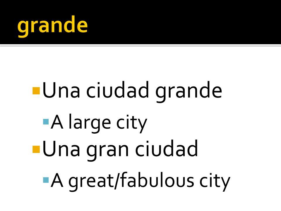 Una ciudad grande A large city Una gran ciudad A great/fabulous city