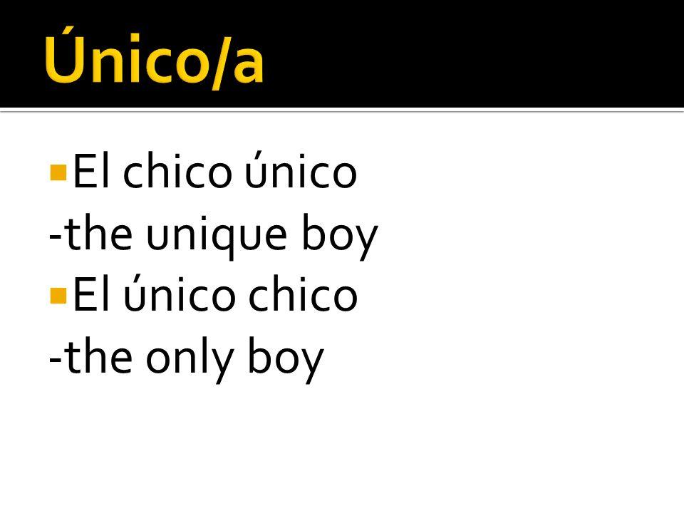 El chico único -the unique boy El único chico -the only boy