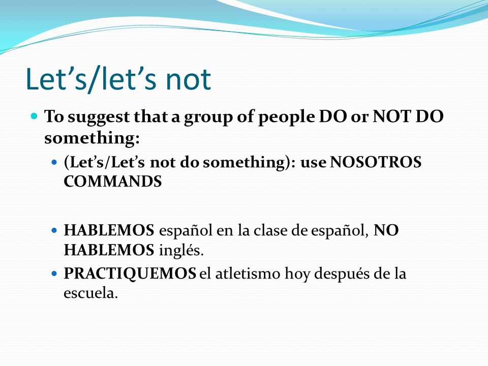 Formación Take yo form of present indicative Drop o Add OPPOSITE nosotros endings -AR: EMOS -ER/-IR: AMOS If negative, put no in front of command