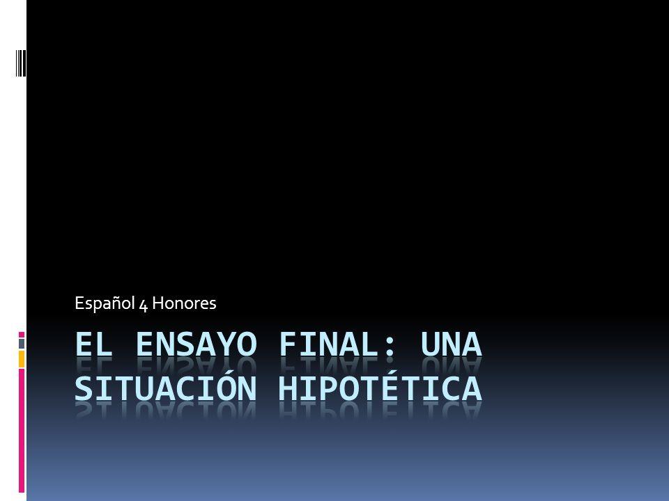 Tema Para el ensayo final, van a escribir sobre una situación hipotética que no es una muy posible.
