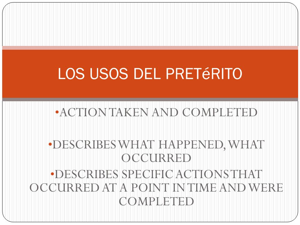 ACTION TAKEN AND COMPLETED DESCRIBES WHAT HAPPENED, WHAT OCCURRED DESCRIBES SPECIFIC ACTIONS THAT OCCURRED AT A POINT IN TIME AND WERE COMPLETED LOS U