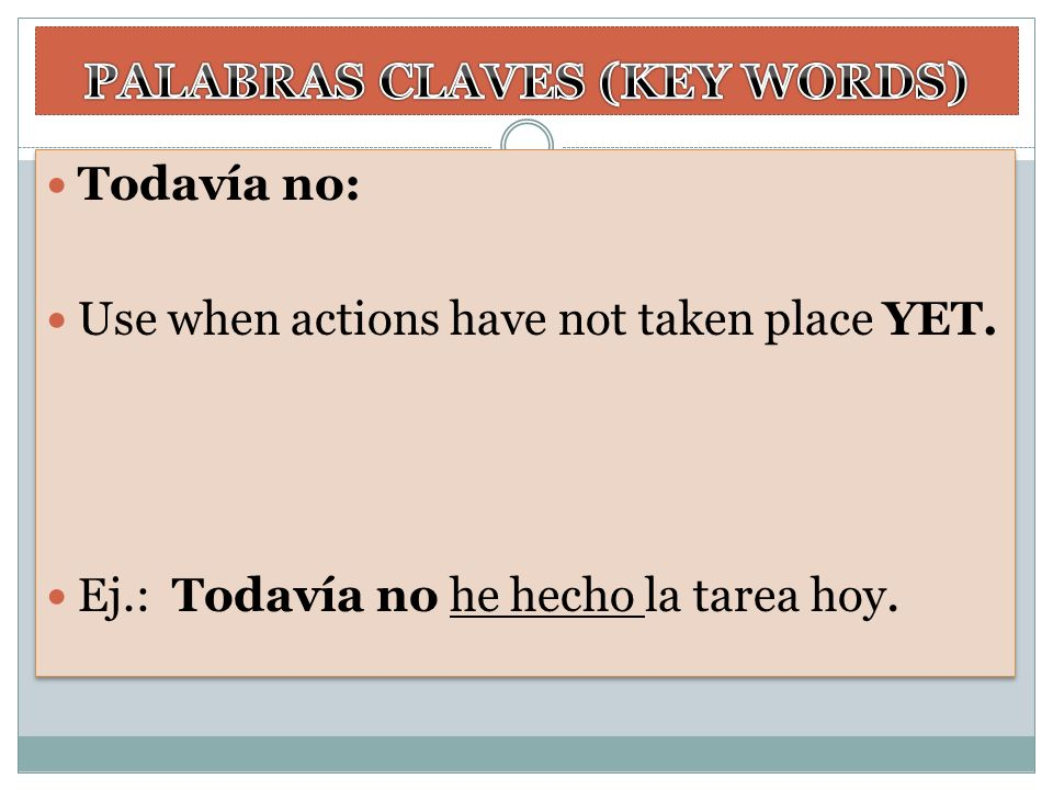 Todavía no: Use when actions have not taken place YET. Ej.: Todavía no he hecho la tarea hoy. Todavía no: Use when actions have not taken place YET. E