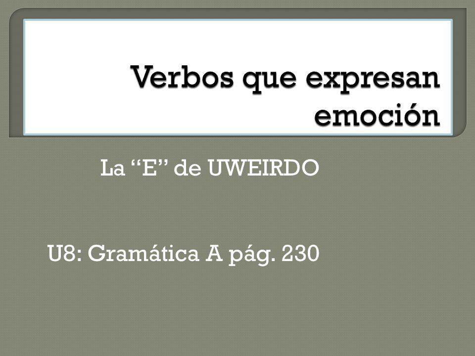 La E de UWEIRDO U8: Gramática A pág. 230