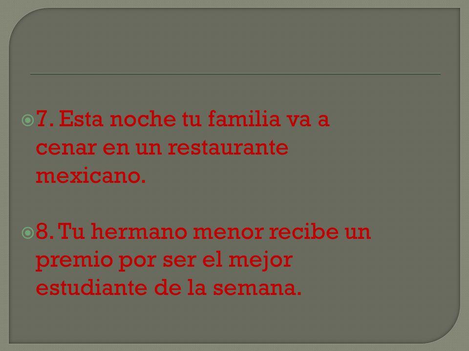 7. Esta noche tu familia va a cenar en un restaurante mexicano.