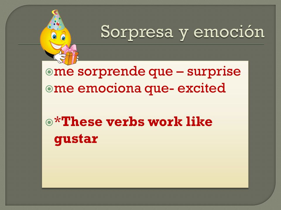 me sorprende que – surprise me emociona que- excited *These verbs work like gustar me sorprende que – surprise me emociona que- excited *These verbs work like gustar