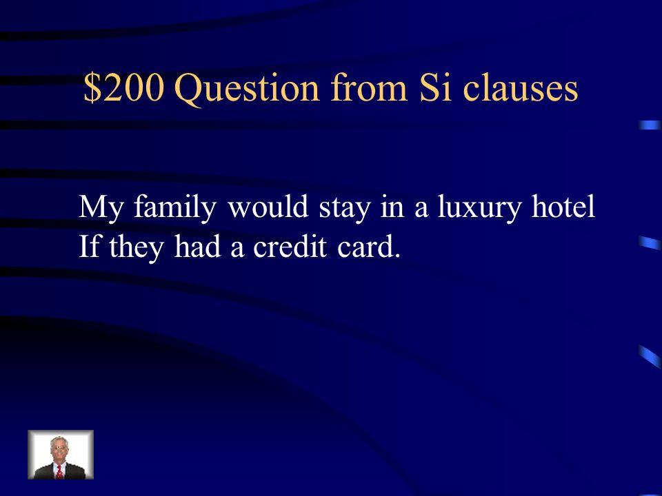 $100 Answer from Si clauses Si mostramos nuestro pasaporte, podremos pasar por la aduana.