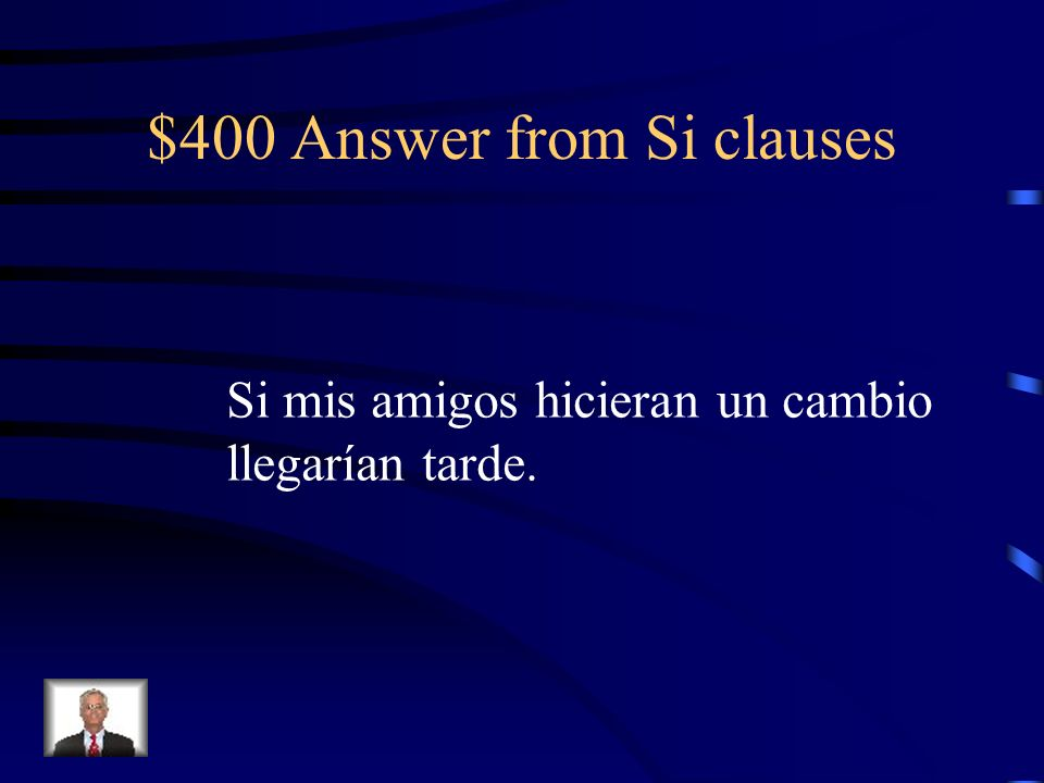 $400 Question from Si clauses If my friends made a stopover, they would arrive late.