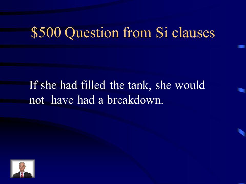 $400 Answer from Si clauses Si mis amigos hicieran un cambio llegarían tarde.