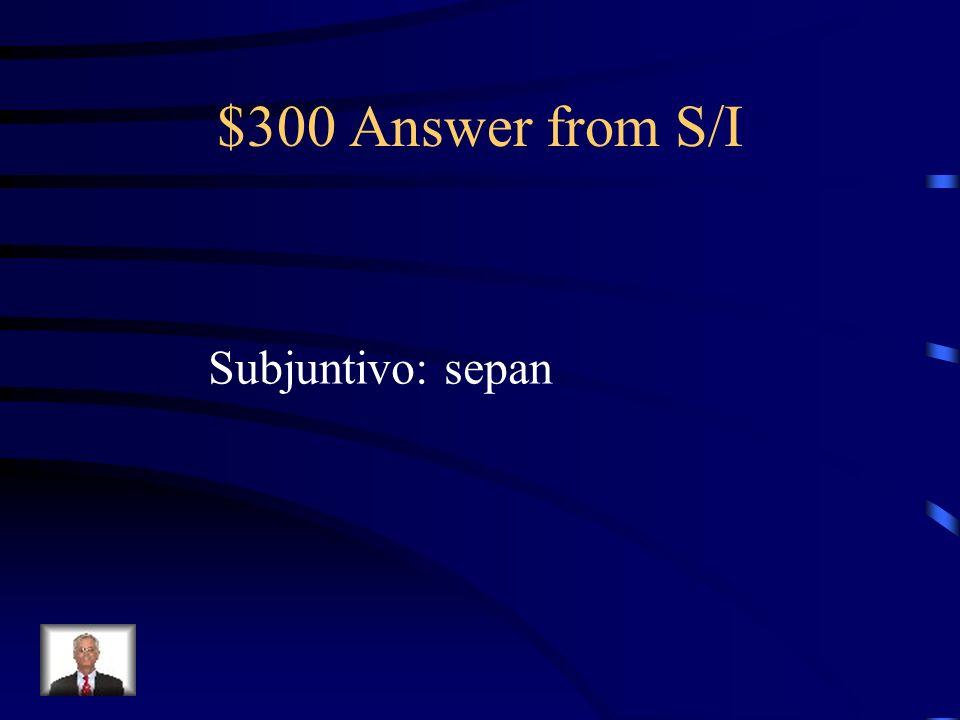 $300 Question from S/I Vamos a nuestras clases para que los otros (saber) la información.