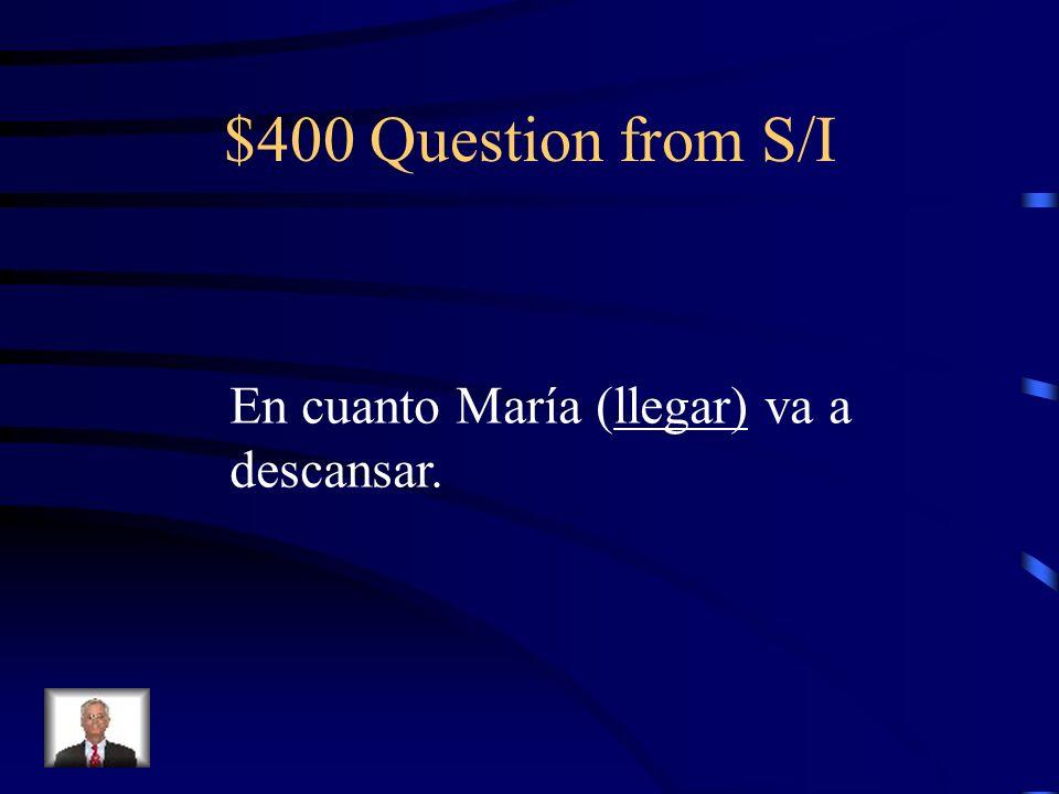 $300 Answer from S/I Subjuntivo: sepan