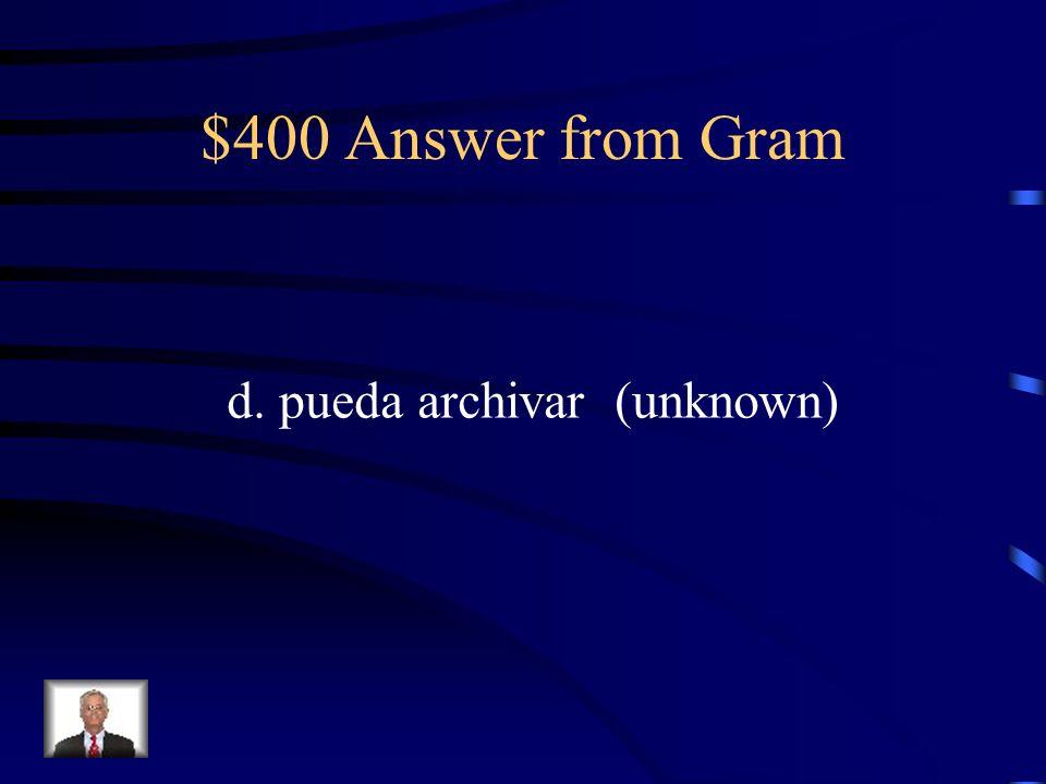 $400 Question from Gram ¿Hay alguien que …. a. habla francés b.