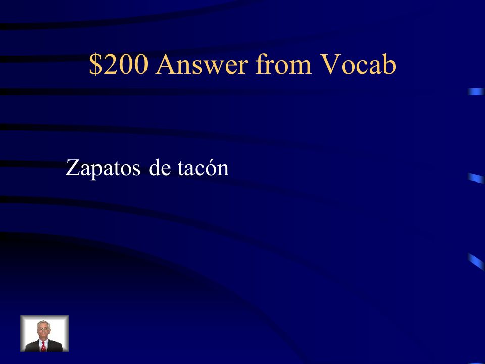 $200 Question from Vocab Voy a una fiesta de gala. En los pies debo llevar _____________.