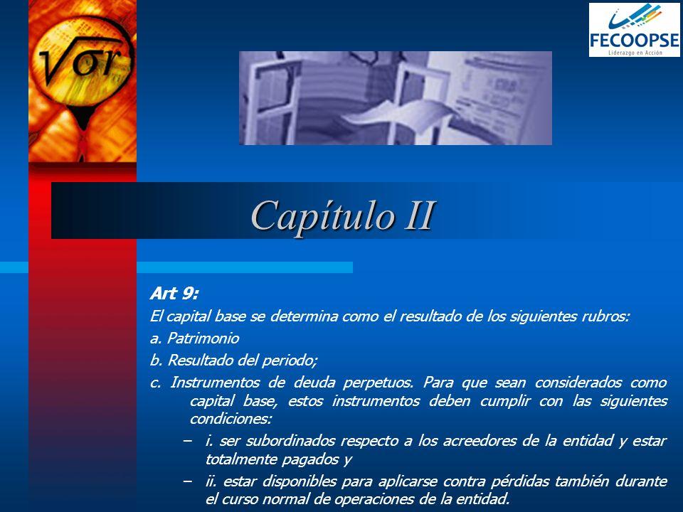 Art 9: El capital base se determina como el resultado de los siguientes rubros: a. Patrimonio b. Resultado del periodo; c. Instrumentos de deuda perpe