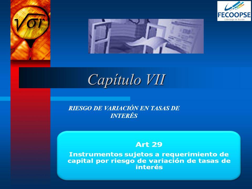 RIESGO DE VARIACIÓN EN TASAS DE INTERÉS Capítulo VII