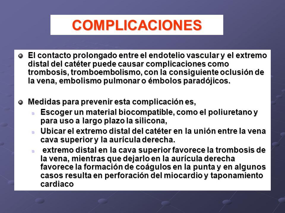 El contacto prolongado entre el endotelio vascular y el extremo distal del catéter puede causar complicaciones como trombosis, tromboembolismo, con la