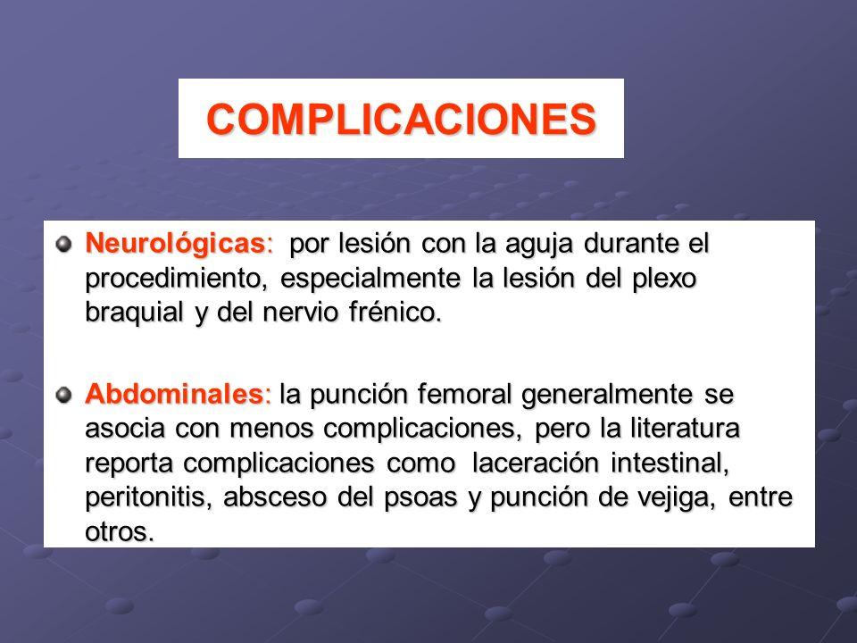 Neurológicas: por lesión con la aguja durante el procedimiento, especialmente la lesión del plexo braquial y del nervio frénico. Abdominales: la punci