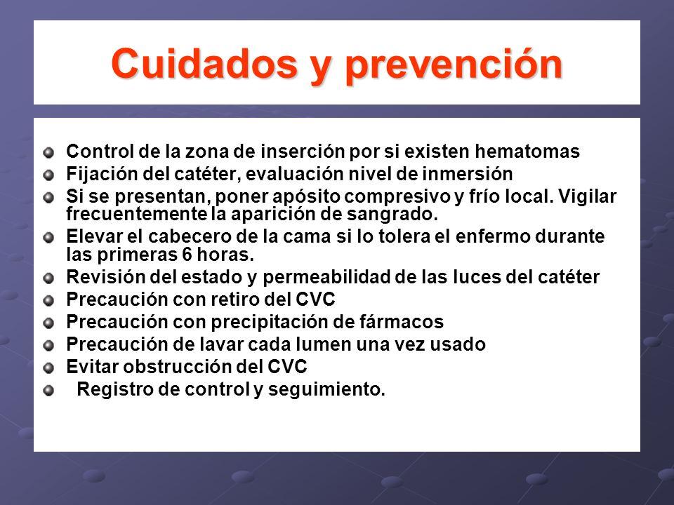 Cuidados y prevención Control de la zona de inserción por si existen hematomas Fijación del catéter, evaluación nivel de inmersión Si se presentan, po