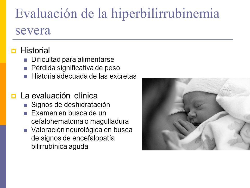 Evaluación de la hiperbilirrubinemia severa Historial Dificultad para alimentarse Pérdida significativa de peso Historia adecuada de las excretas La e