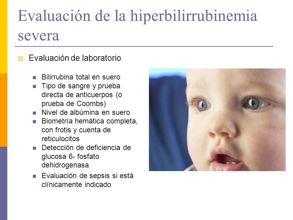 Evaluación de la hiperbilirrubinemia severa Evaluación de laboratorio Bilirrubina total en suero Tipo de sangre y prueba directa de anticuerpos (o pru