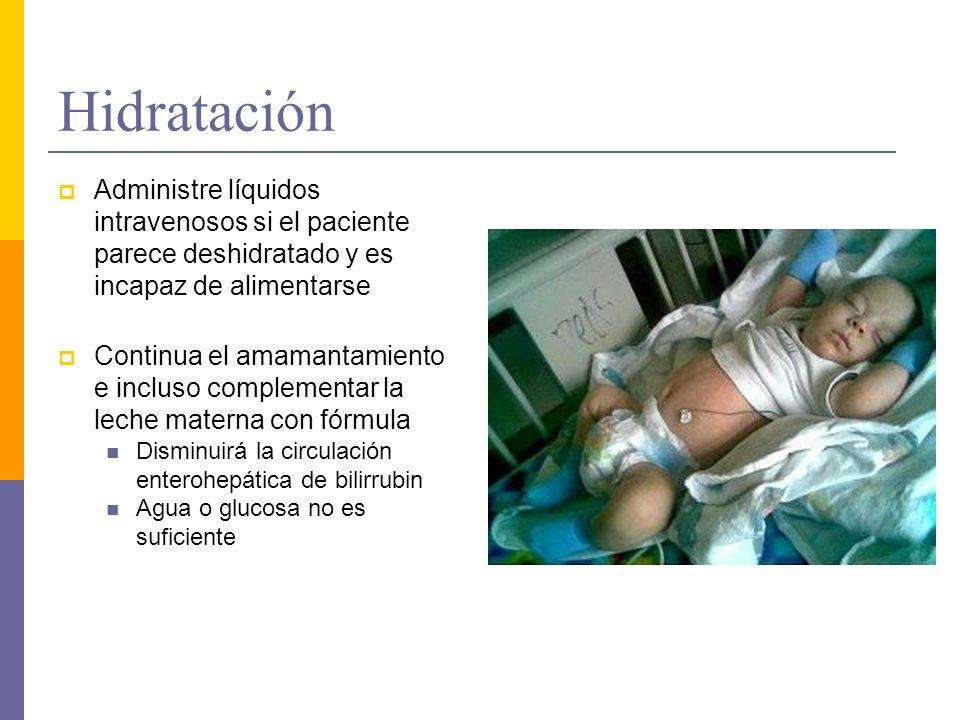 Hidratación Administre líquidos intravenosos si el paciente parece deshidratado y es incapaz de alimentarse Continua el amamantamiento e incluso compl