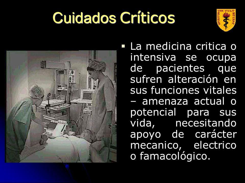 La medicina critica o intensiva se ocupa de pacientes que sufren alteración en sus funciones vitales – amenaza actual o potencial para sus vida, neces