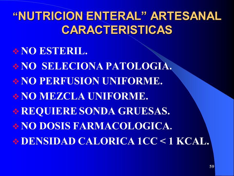 59 NUTRICION ENTERAL ARTESANAL CARACTERISTICAS NUTRICION ENTERAL ARTESANAL CARACTERISTICAS NO ESTERIL. NO SELECIONA PATOLOGIA. NO PERFUSION UNIFORME.