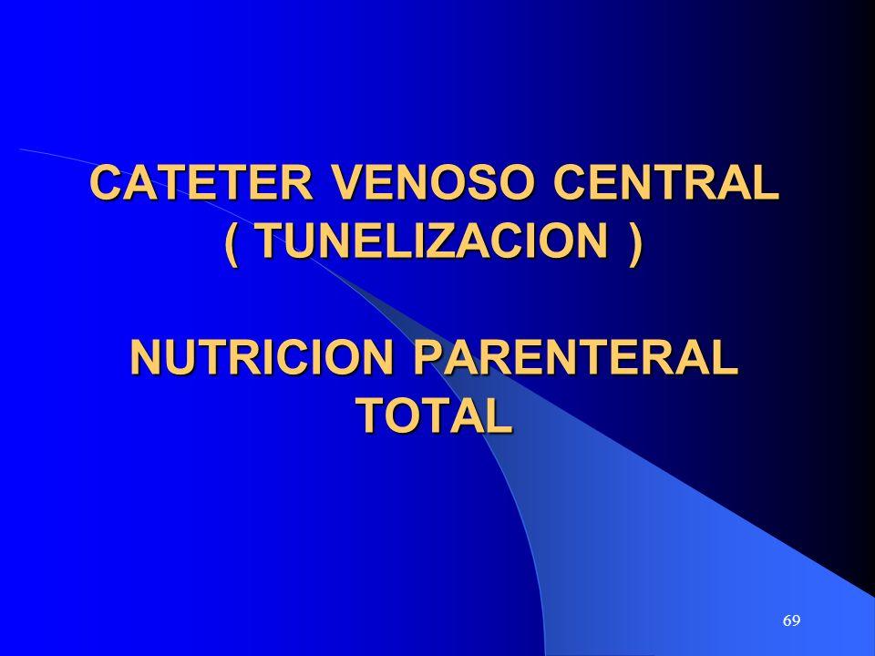 69 CATETER VENOSO CENTRAL ( TUNELIZACION ) NUTRICION PARENTERAL TOTAL