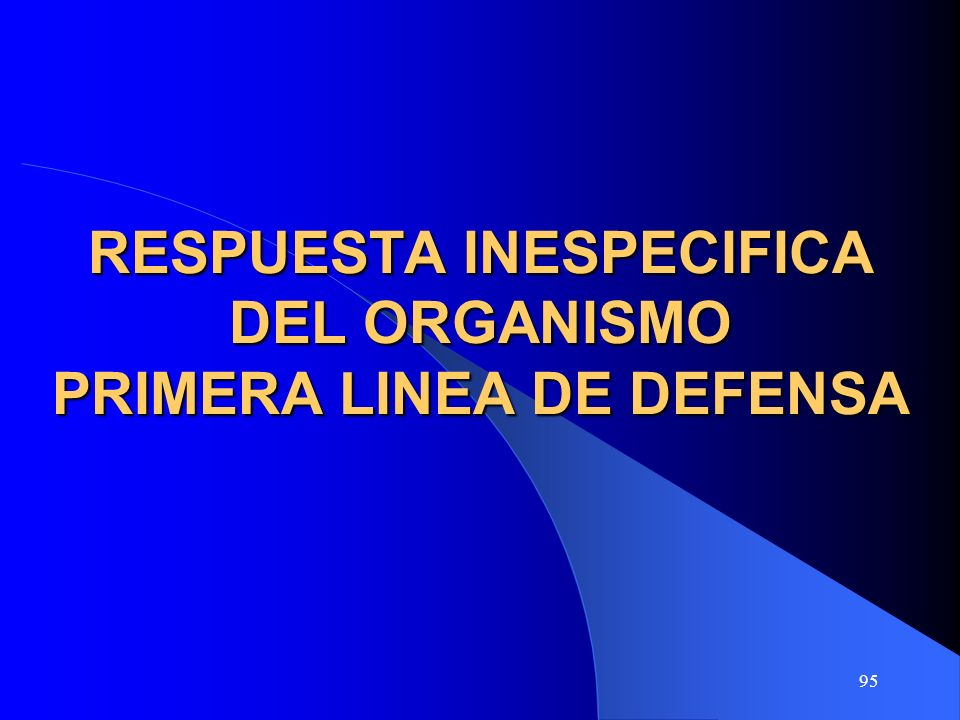 95 RESPUESTA INESPECIFICA DEL ORGANISMO PRIMERA LINEA DE DEFENSA