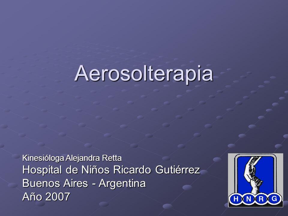 Aerosolterapia Kinesióloga Alejandra Retta Hospital de Niños Ricardo Gutiérrez Buenos Aires - Argentina Año 2007