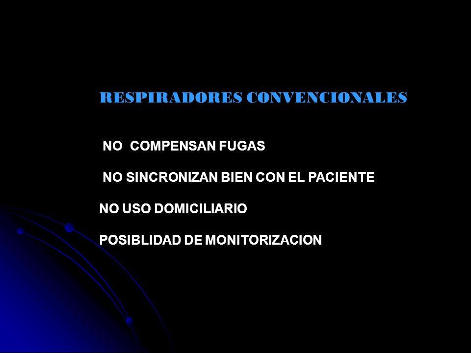 RESPIRADORES CONVENCIONALES NO COMPENSAN FUGAS NO SINCRONIZAN BIEN CON EL PACIENTE NO USO DOMICILIARIO POSIBLIDAD DE MONITORIZACION