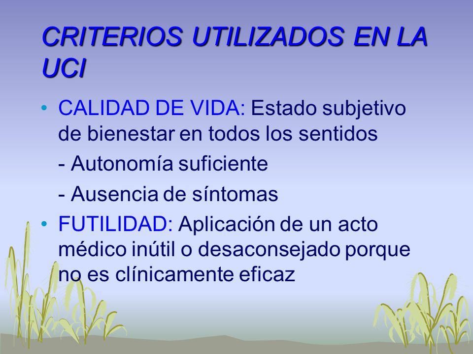 CRITERIOS UTILIZADOS EN LA UCI CALIDAD DE VIDA: Estado subjetivo de bienestar en todos los sentidos - Autonomía suficiente - Ausencia de síntomas FUTI