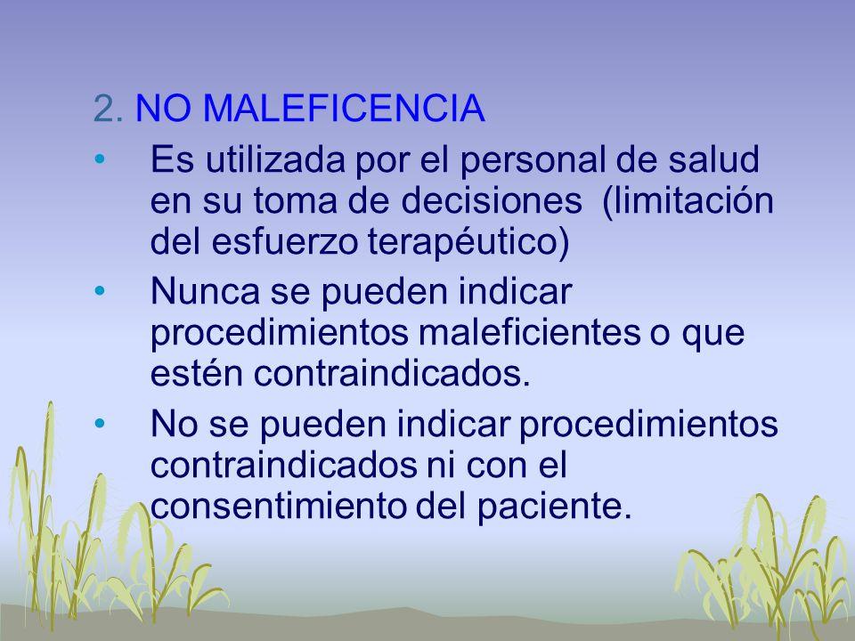 2. NO MALEFICENCIA Es utilizada por el personal de salud en su toma de decisiones (limitación del esfuerzo terapéutico) Nunca se pueden indicar proced