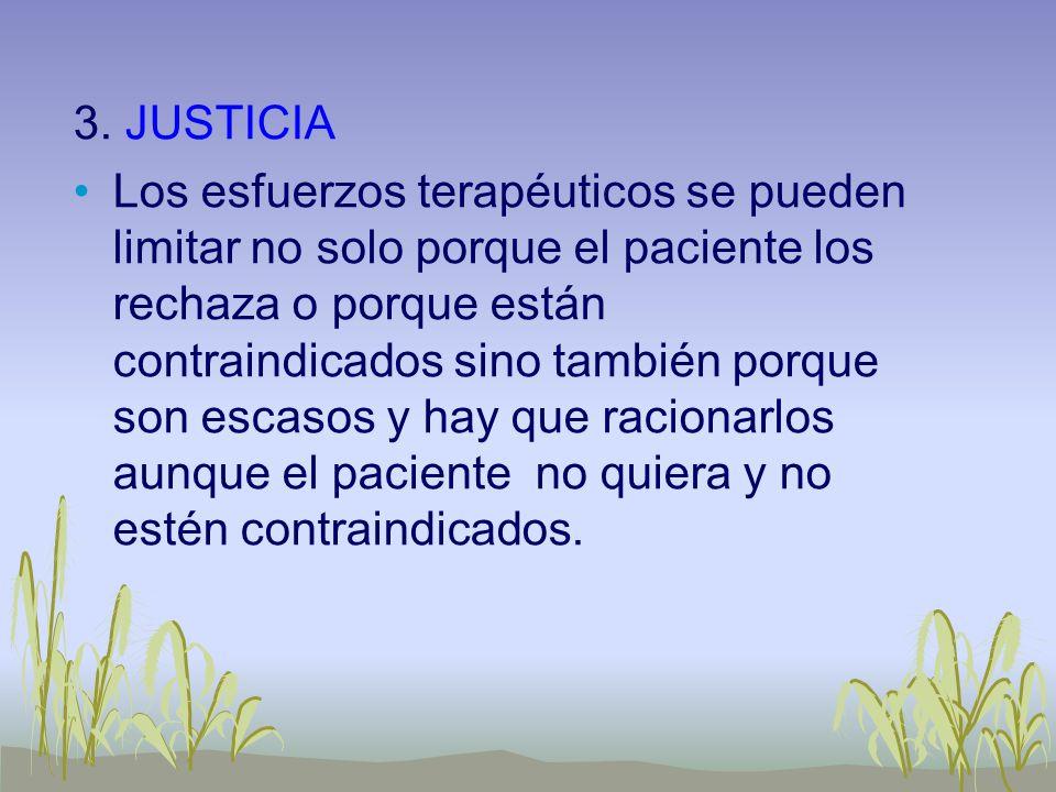 3. JUSTICIA Los esfuerzos terapéuticos se pueden limitar no solo porque el paciente los rechaza o porque están contraindicados sino también porque son