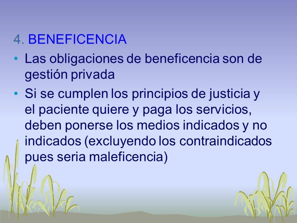 4. BENEFICENCIA Las obligaciones de beneficencia son de gestión privada Si se cumplen los principios de justicia y el paciente quiere y paga los servi