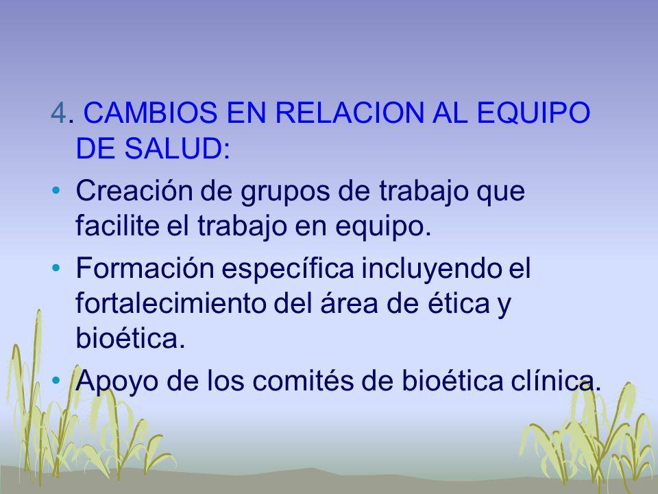 4. CAMBIOS EN RELACION AL EQUIPO DE SALUD: Creación de grupos de trabajo que facilite el trabajo en equipo. Formación específica incluyendo el fortale