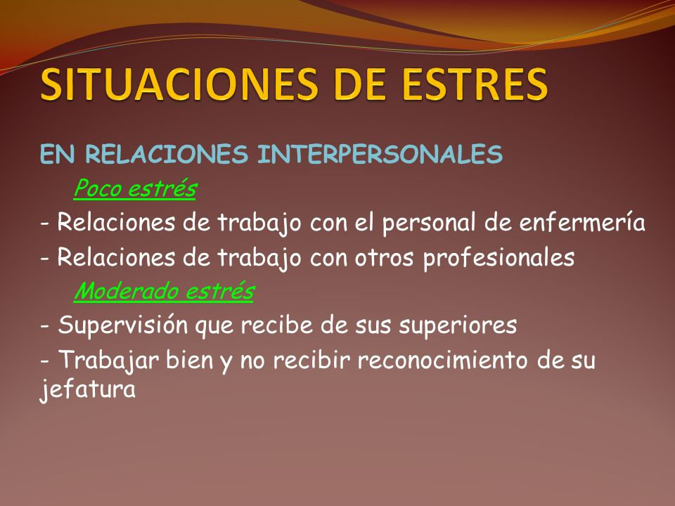 EN RELACIONES INTERPERSONALES Poco estrés - Relaciones de trabajo con el personal de enfermería - Relaciones de trabajo con otros profesionales Modera