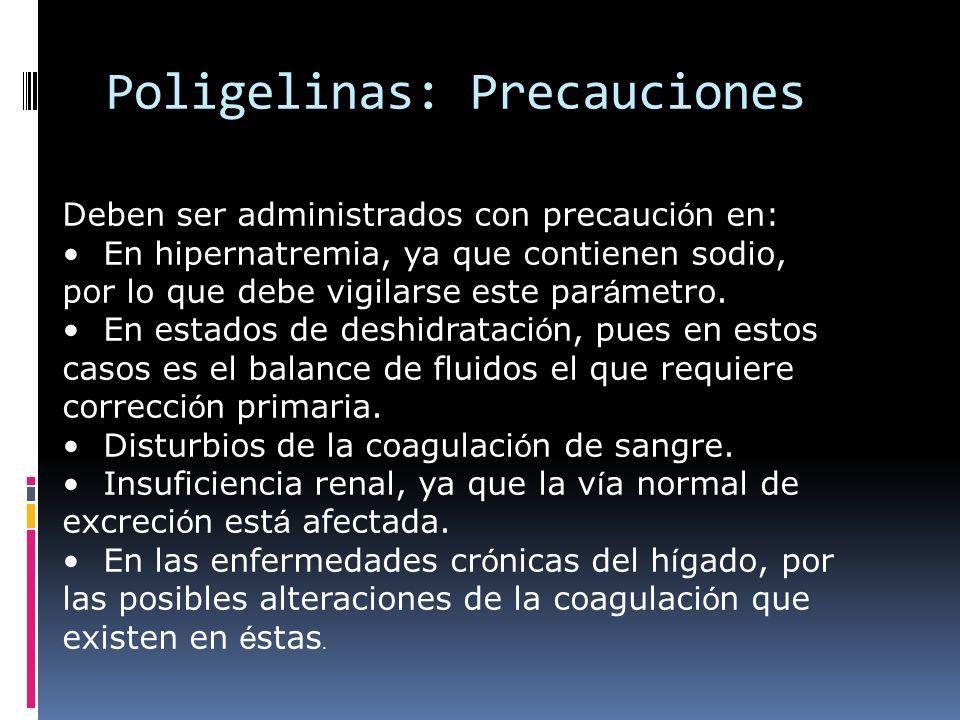 Poligelinas: Precauciones Deben ser administrados con precauci ó n en: En hipernatremia, ya que contienen sodio, por lo que debe vigilarse este par á