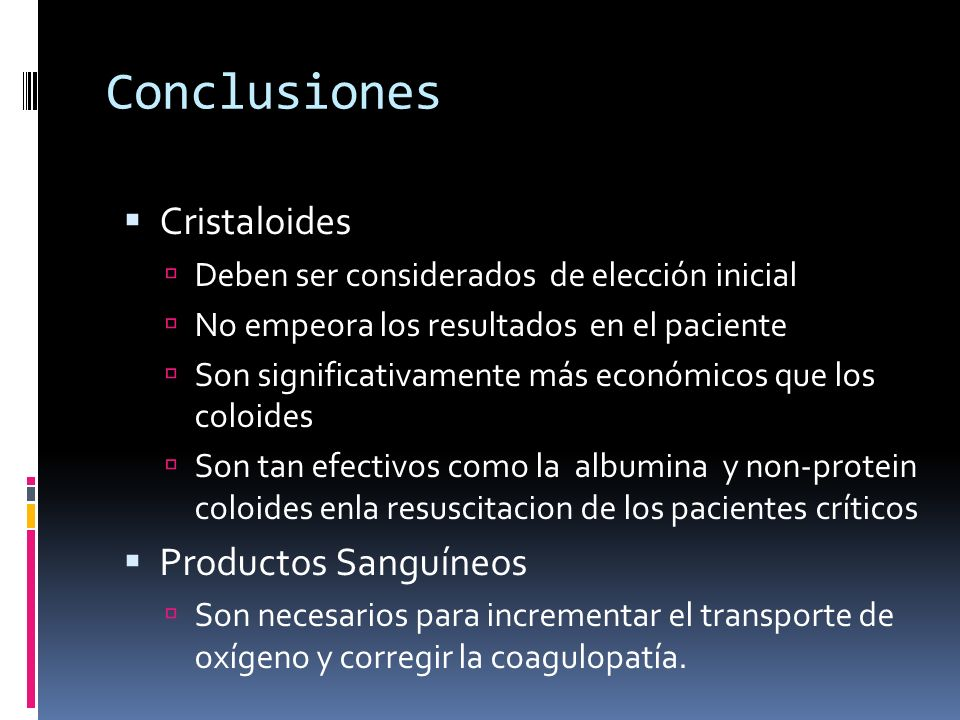 Conclusiones Cristaloides Deben ser considerados de elección inicial No empeora los resultados en el paciente Son significativamente más económicos qu