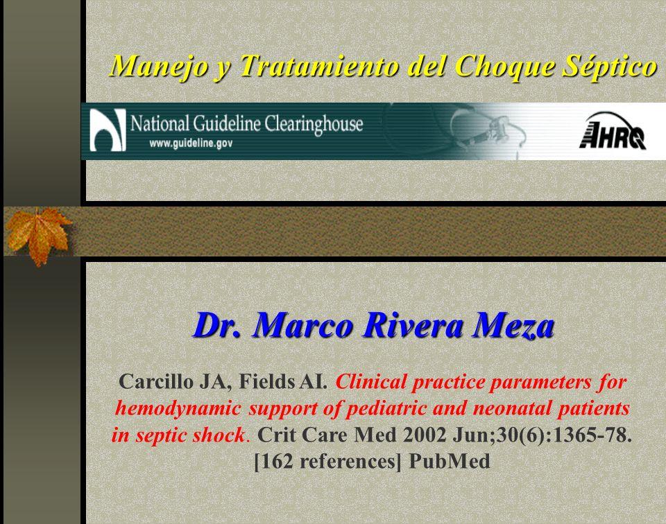 Manejo y Tratamiento del Choque Séptico Dr. Marco Rivera Meza Carcillo JA, Fields AI. Clinical practice parameters for hemodynamic support of pediatri