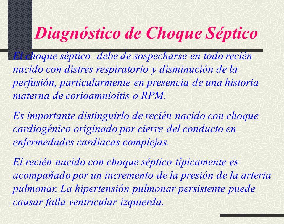 Diagnóstico de Choque Séptico El choque séptico debe de sospecharse en todo recién nacido con distres respiratorio y disminución de la perfusión, part