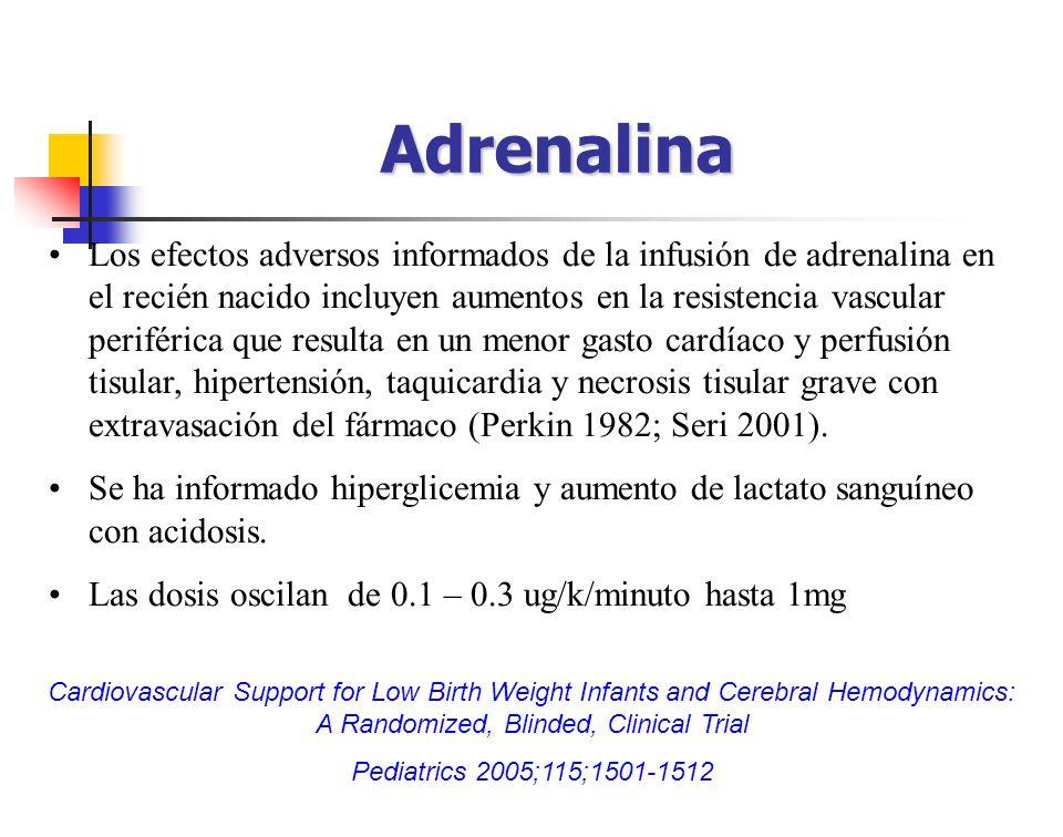 Adrenalina Los efectos adversos informados de la infusión de adrenalina en el recién nacido incluyen aumentos en la resistencia vascular periférica qu