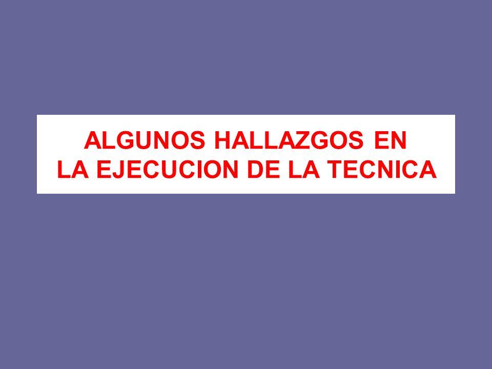 ALGUNOS HALLAZGOS EN LA EJECUCION DE LA TECNICA