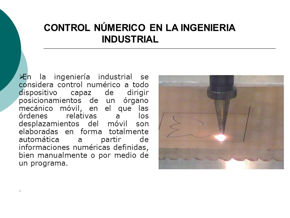 VENTAJAS DEL CONTROL NÚMERICO Precisión: Esto se debe a la mayor precisión de la máquina herramienta de control numérico respecto de las clásicas.