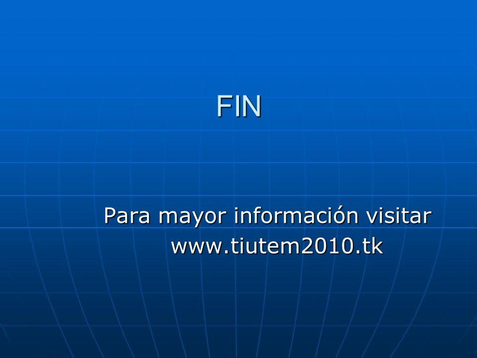 FIN Para mayor información visitar Para mayor información visitar www.tiutem2010.tk www.tiutem2010.tk